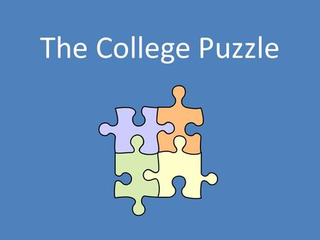 The College Puzzle. The Jigsaw Puzzle Imagine that I have just handed you a box containing a 1,000-piece jigsaw puzzle, and you are going to assemble.