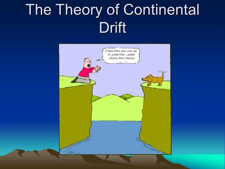 The Theory of Continental Drift. 1. Continental Drift Theory a. Proposed by Alfred Wegener in 1912 b. 250 million years ago, all of the continents were.
