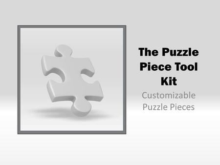The Puzzle Piece Tool Kit Customizable Puzzle Pieces.
