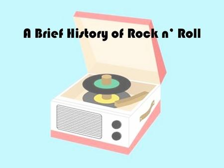 A Brief History of Rock n' Roll. Rock Around the Clock Bill Haley and His Comets.