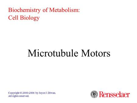 Microtubule Motors Copyright © 2000-2006 by Joyce J. Diwan. All rights reserved. Biochemistry of Metabolism: Cell Biology.
