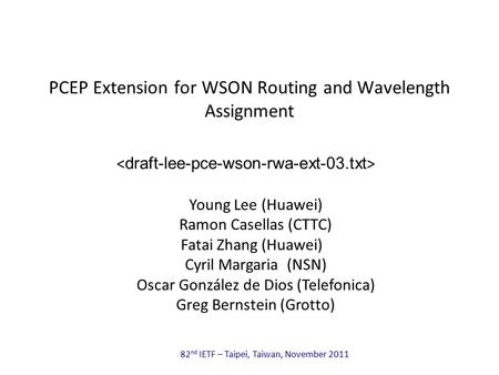 82 nd IETF – Taipei, Taiwan, November 2011 PCEP Extension for WSON Routing and Wavelength Assignment Young Lee (Huawei) Ramon Casellas (CTTC) Fatai Zhang.