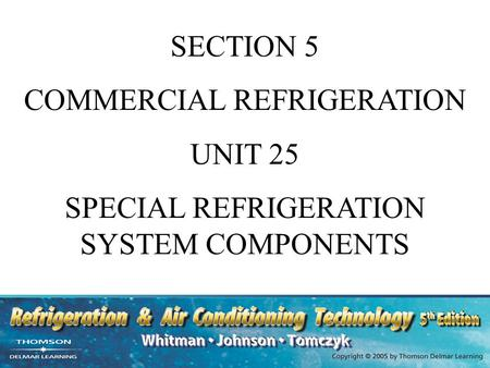 SECTION 5 COMMERCIAL REFRIGERATION UNIT 25 SPECIAL REFRIGERATION SYSTEM COMPONENTS.
