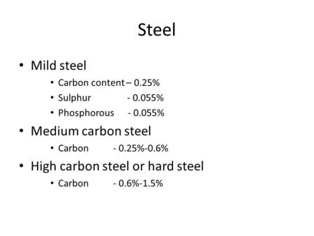 Steel Mild steel Medium carbon steel High carbon steel or hard steel