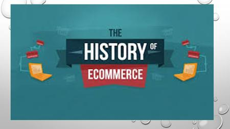 1960 BASICALLY WERE ECOMMERCE STARTED, BACK THEN IT WAS CALLED THE ELECTRONIC DATA INTERCHANGE. IT PERMITTED COMPANIES TO CARRY OUT ELECTRONIC TRANSACTIONS.