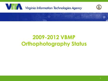 1 2009-2012 VBMP Orthophotography Status. 2 2009-2012 Orthophotography Contract Contract Awarded to Sanborn on December 23 rd Planned Maximum Budget:
