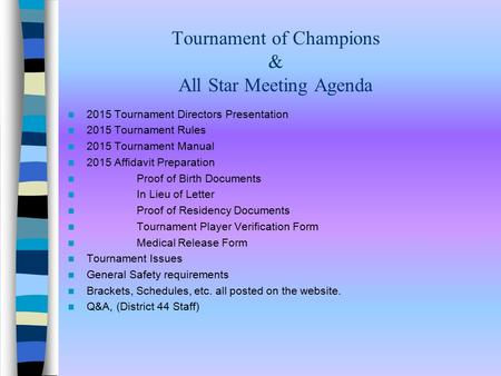 Tournament of Champions & All Star Meeting Agenda 2015 Tournament Directors Presentation 2015 Tournament Rules 2015 Tournament Manual 2015 Affidavit Preparation.