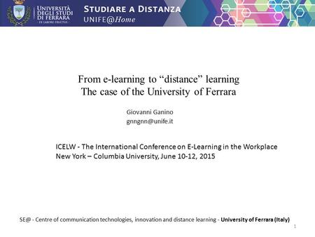 "From e-learning to ""distance"" learning The case of the University of Ferrara Giovanni Ganino  - Centre of communication technologies,"
