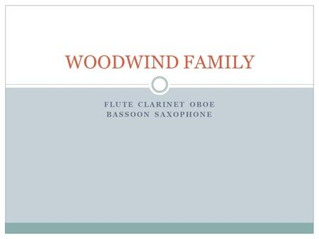FLUTE CLARINET OBOE BASSOON SAXOPHONE WOODWIND FAMILY.