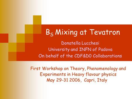 B S Mixing at Tevatron Donatella Lucchesi University and INFN of Padova On behalf of the CDF&D0 Collaborations First Workshop on Theory, Phenomenology.