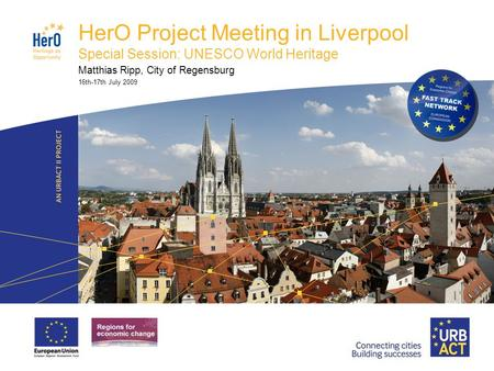 LOGO PROJECT HerO Project Meeting in Liverpool Special Session: UNESCO World Heritage Matthias Ripp, City of Regensburg 16th-17th July 2009.