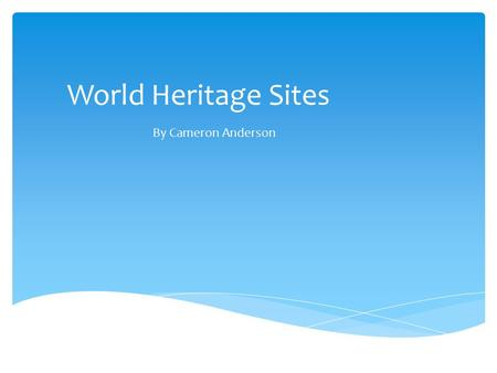 World Heritage Sites By Cameron Anderson. Where – the Sydney Opera House is on the edge of the harbour in Sydney, Australia. When – the Sydney Opera House.