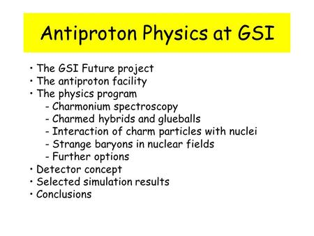 Antiproton Physics at GSI The GSI Future project The antiproton facility The physics program - Charmonium spectroscopy - Charmed hybrids and glueballs.