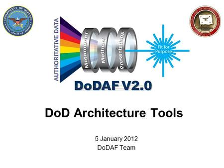 DoD Architecture Tools 5 January 2012 DoDAF Team.