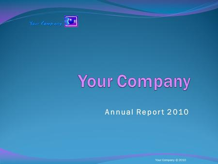 Your Company © 2010 Annual Report 2010. Your Company © 2010 Sales Figures 2010 1st Quarter 2.