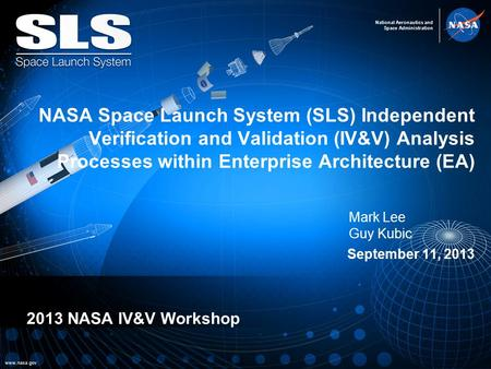 National Aeronautics and Space Administration www.nasa.gov NASA Space Launch System (SLS) Independent Verification and Validation (IV&V) Analysis Processes.