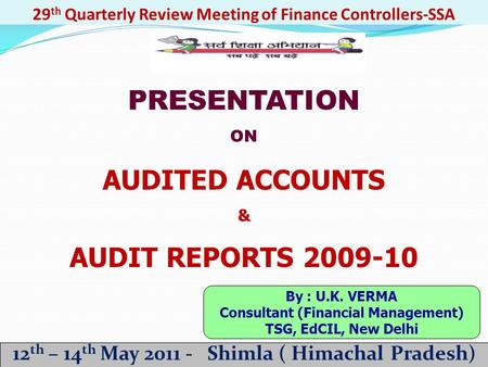 Annexure-D 29 th Quarterly Review Meeting of Finance Controllers-SSA 12 th – 14 th May 2011 - Shimla ( Himachal Pradesh) PRESENTATION ON AUDITED ACCOUNTS.
