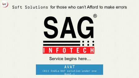 AVAT (All India VAT solution under one Roof.) Service begins here… Soft Solutions for those who can't Afford to make errors.