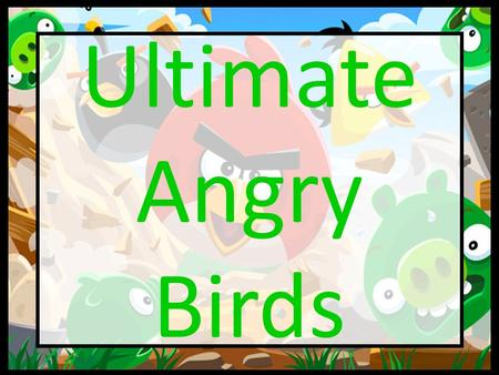 Ultimate Angry Birds. Play Angry Birds on the iPad! Each person gets to throw ONE bird! Then we have to move on to ULTIMATE ANGRY BIRDS!
