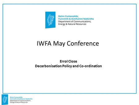 Errol Close Decarbonisation Policy and Co-ordination IWFA May Conference.