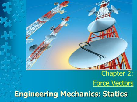 Chapter 2: Force Vectors Chapter 2: Force Vectors Engineering Mechanics: Statics.