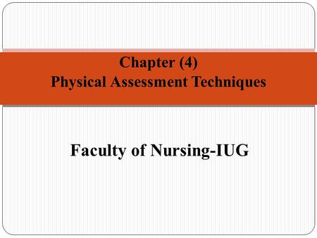 Faculty of Nursing-IUG Chapter (4) Physical Assessment Techniques.