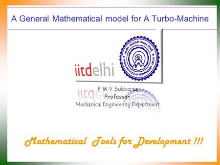 A General Mathematical model for A Turbo-Machine P M V Subbarao Professor Mechanical Engineering Department Mathematical Tools for Development !!!