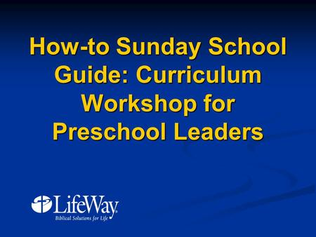 How-to Sunday School Guide: Curriculum Workshop for Preschool Leaders.