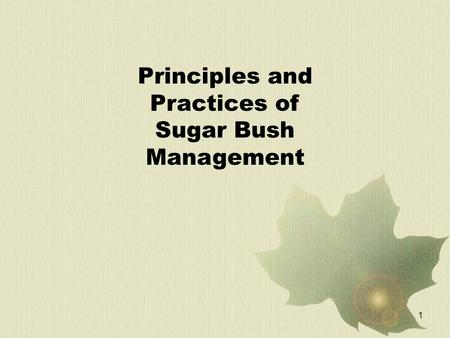 1 Principles and Practices of Sugar Bush Management.