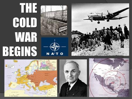 THE COLD WAR BEGINS. Yalta & Potsdam Conferences -Meetings of the Allied leaders during World War II to decide what to do with Germany - United Nations.