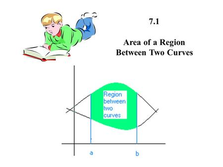 7.1 Area of a Region Between Two Curves.
