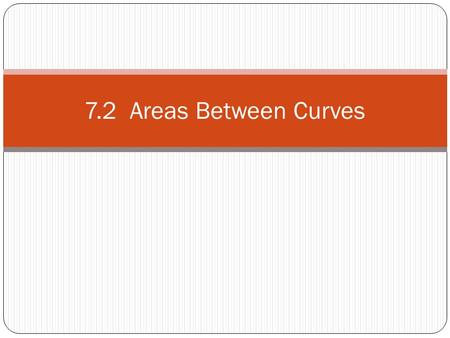 7.2 Areas Between Curves. Area Region R is bounded by the curves y = 2 – x 2 and y = -x. Sketch region R. R What is the area of region R?