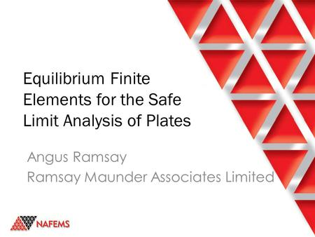 Equilibrium Finite Elements for the Safe Limit Analysis of Plates Angus Ramsay Ramsay Maunder Associates Limited.