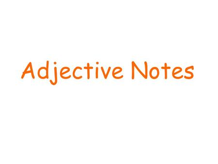 Adjective Notes. Adjective An adjective describes or modifies a noun or a pronoun. – To modify means to change slightly or make the meaning more definite.
