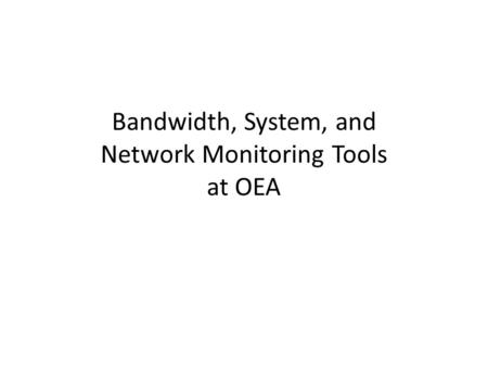 Bandwidth, System, and Network Monitoring Tools at OEA.