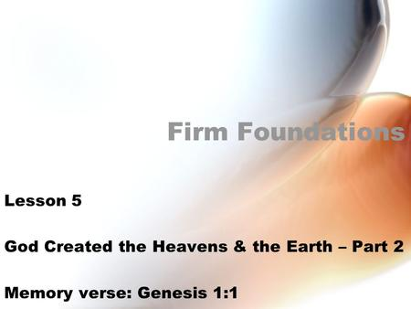 Firm Foundations Lesson 5 God Created the Heavens & the Earth – Part 2