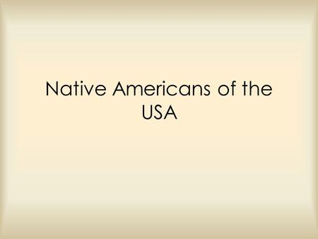 Native Americans of the USA. What is a Native American? o A person born in the United States o Also known as American Indians.