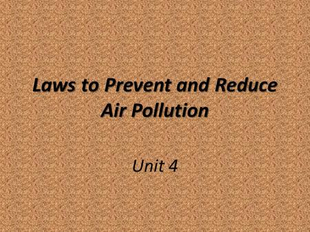 Laws to Prevent and Reduce Air Pollution Unit 4. Human Input of Pollutants into Troposphere Nitrogen and Sulfur compounds released by burning fossil fuels.