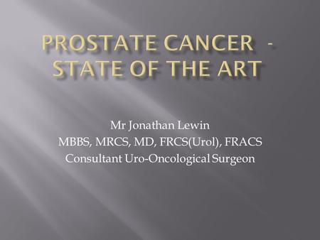 Mr Jonathan Lewin MBBS, MRCS, MD, FRCS(Urol), FRACS Consultant Uro-Oncological Surgeon.