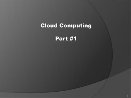 <strong>Cloud</strong> <strong>Computing</strong> Part #1 1. 2