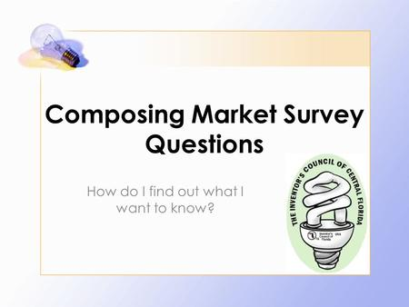 Composing Market Survey Questions How do I find out what I want to know?