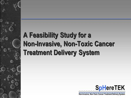 _____________________________________________ A Feasibility Study for a Non-Invasive, Non-Toxic Cancer Treatment Delivery System.
