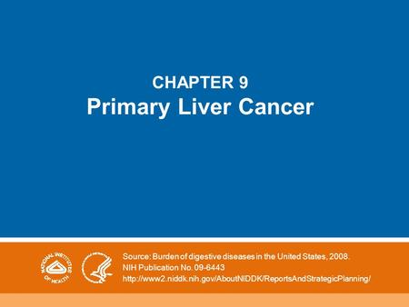 CHAPTER 9 Primary Liver Cancer Source: Burden of digestive diseases in the United States, 2008. NIH Publication No. 09-6443
