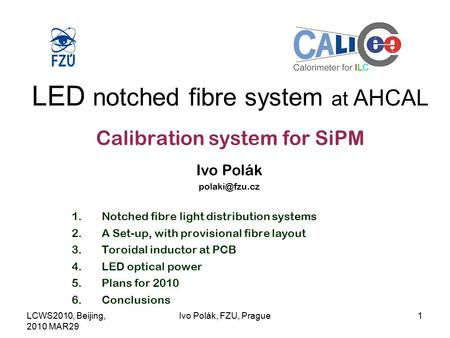 LCWS2010, Beijing, 2010 MAR29 Ivo Polák, FZU, Prague1 LED notched fibre system at AHCAL Calibration system for SiPM Ivo Polák 1.Notched fibre.