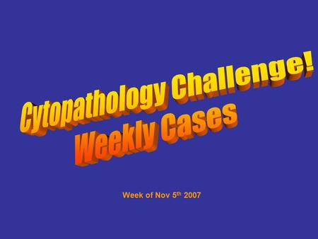 Week of Nov 5 th 2007. 1 51 year-old male with lung transplant. BAL. A.Reactive B.CMV C.Bronchioloaveolar carcinoma D.TB granulomatous changes E.Non-small.