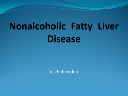 S_khalilzadeh. NAFLD and T2DM NAFLD is closely associated with features of the metabolic syndrome and is regarded as the hepatic manifestation of the.
