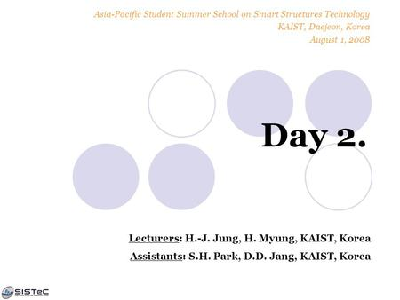 Day 2. Lecturers: H.-J. Jung, H. Myung, KAIST, Korea Assistants: S.H. Park, D.D. Jang, KAIST, Korea Asia-Pacific Student Summer School on Smart Structures.