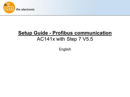 Setup Guide - Profibus communication AC141x with Step 7 V5.5 English