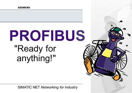 SIMATIC NET Networking for Industry PB_products_eng.ppt Foil 1 A&D PT2 M / Sept 2001 PROFIBUS Ready for anything!