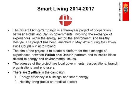 Smart Living 2014-2017 The Smart Living Campaign is a three-year project of cooperation between Polish and Danish governments, involving the exchange of.